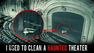 """I Used to Clean a Haunted Theater"" 