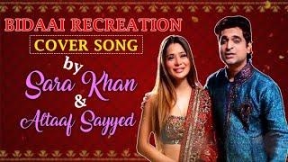 Bidaai Recreation Cover Song By Sara Khan & Altaaf Sayyed