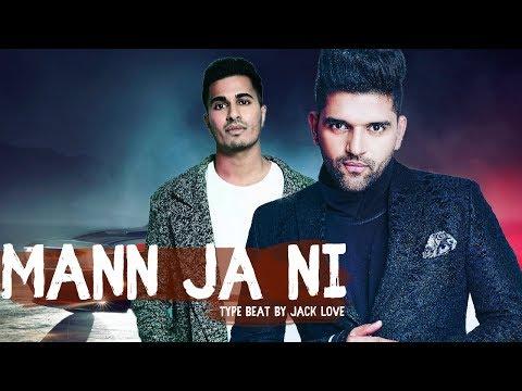 Mann Ja Ni - Guru Randhawa | Arjun | Type Beat 2018 | Jack love