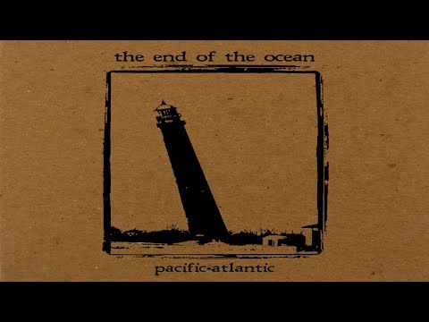The End of The Ocean - Pacific·Atlantic [Full Album]
