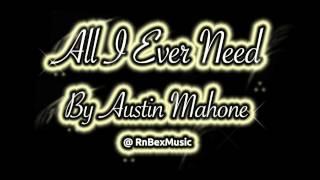 All I Ever Need - Austin Mahone
