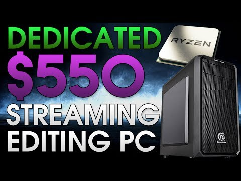 Dedicated $550 Streaming/Video Editing PC | Includes Ryzen CPU | Stream At 1080p, 60fps