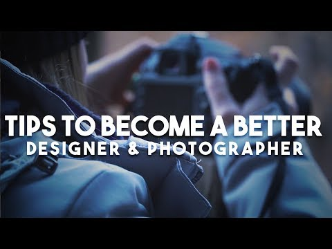 Tips to Become a better Graphic Designer, Photographer and Creative