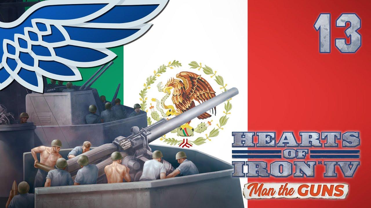 HOI4 MAN THE GUNS MEXICO   Cuban Crisis Part 13 - Hearts of Iron IV Let's  Play Gameplay