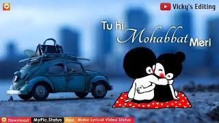 WhatsApp status Har Waqt Dil Me Teri maujoodgi Hai Tu Hi Mohabbat Meri Tu Aashiqui Hai