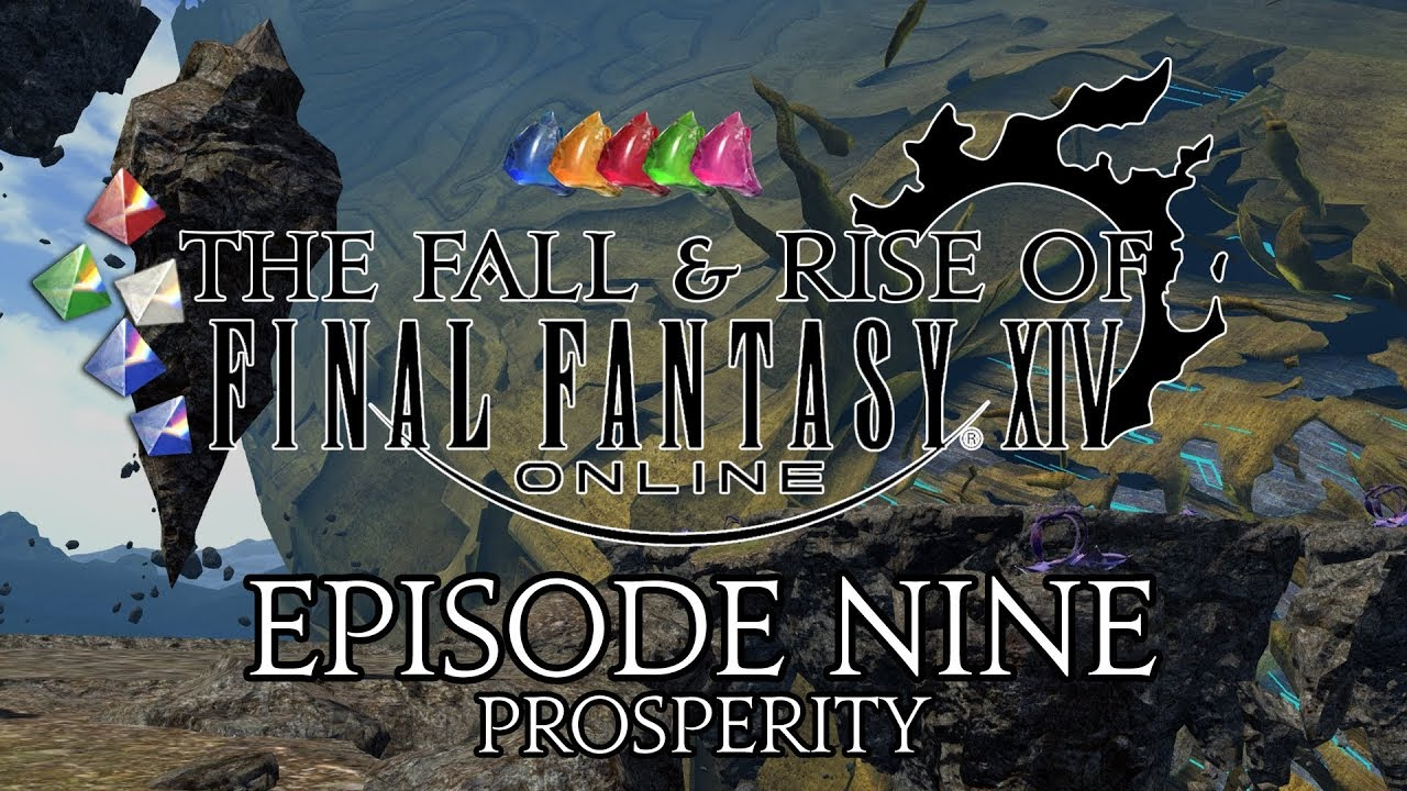The Fall & Rise of FFXIV | Episode 9 | Prosperity