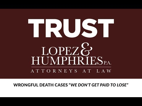 Wrongful Death Case Attorney Lakeland FL Sebring FL Plant City FL Lopez & Humphries, P.A.