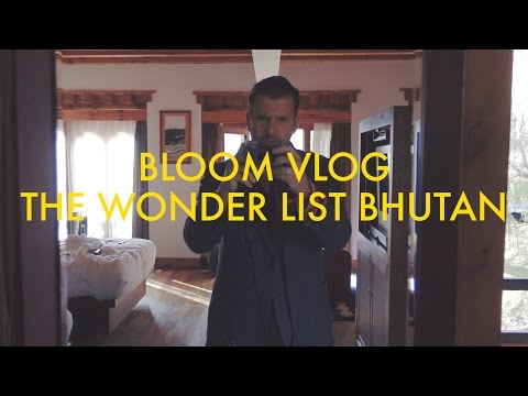 Bloom VLOG: The Wonder List Bhutan