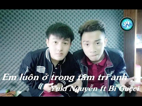 Em Luôn Ở Trong Tâm Trí Anh - Yuki Nguyễn ft Bi Gucci (Cover)