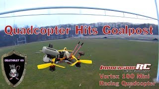 ImmersionRC Vortex 180 | FPV Training Flight | DEATHRAT69 hits a Goalpost !!