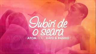 Repeat youtube video Atom feat. Kafu & Rashid - Iubiri de o seara