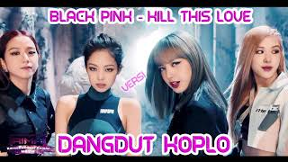 BLACKPINK - Kill This Love  Versi Dangdut Koplo Remix by RimaMusik