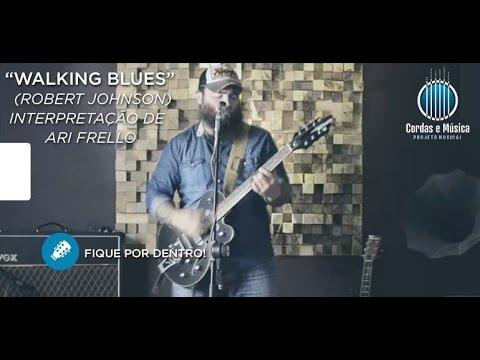 Walking Blues (Robert Johnson) Interpretação de Ari Frello - Cordas e Música