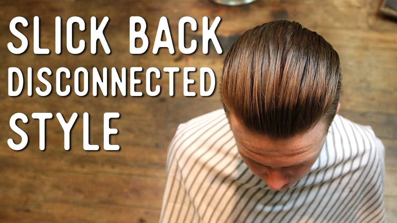 Haircut Tutorial - Slick Back Disconnected Cut 'n' Style - YouTube