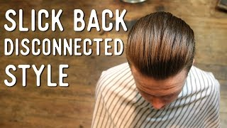 Haircut Tutorial - Slick Back Disconnected Cut 'n' Style