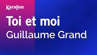 Karaoke Toi et moi - Guillaume Grand *