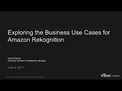 Exploring the Business Use Cases for Amazon Rekognition - 2017 AWS Online Tech Talk