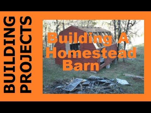 BULDING PROJECTS - Building A Homestead Barn