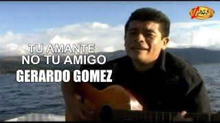 Tu amante,no tu amigo - Gerardo Gómez.