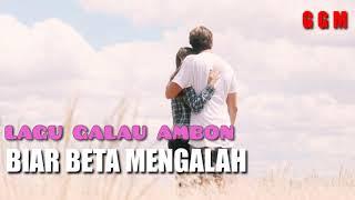 Download LAGU AMBON GALAU BIAR BETA MENGALAH