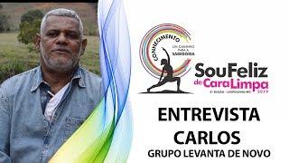 ENTREVISTA CARLOS - GRUPO LEVANTA DE NOVO | SOU FELIZ DE CARA LIMPA