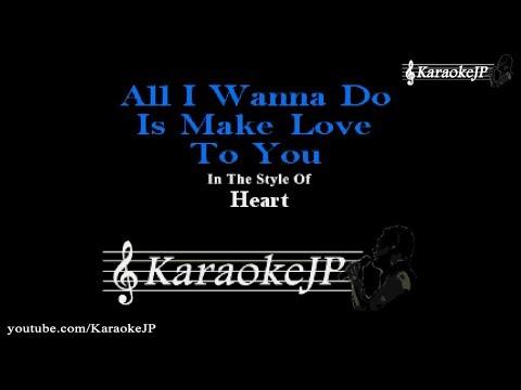 All I Wanna Do Is Make Love To You Karaoke Heart Youtube