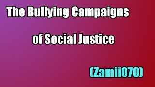 The Bullying Campaigns of Social Justice (Zamii070)