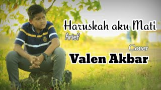 Haruskah Aku Mati|| Arief || By Valen Akbar ( cover )