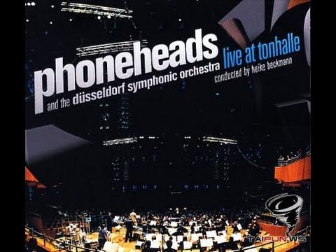 Phoneheads & The Dusseldorf Symphonic Orchestra (Live at Tonhalle - 2007)
