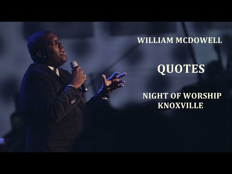 WILLIAM MCDOWELL QUOTES NIGHT OF WORSHIP ...