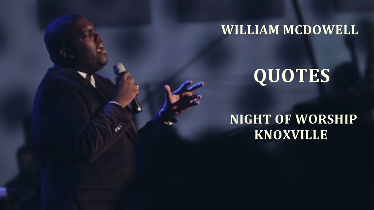 Worship Quotes William Mcdowell Quotes Night Of Worship Knoxville  Youtube