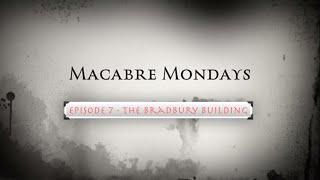 MACABRE MONDAYS EPISODE 7 - THE BRADBURY BUILDING