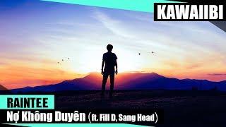 Nợ Không Duyên - RainTee ft. Fill D & Sang Head [ Video Lyrics ]