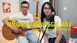 Download lagu TANJUNG MAS NINGGAL JANJI DIDI KEMPOT COVER BY DYAH NOVIA FT  IRFAN NY