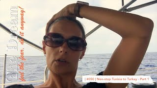 Sailing The Dream   #050   Non stop Tunisia to Turkey - Part 1