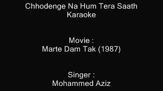 Chhodenge Na Hum Tera Saath - Karaoke - Mohammad Aziz - Marte Dam Tak (1987)