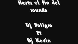 Dj Peligro Ft Dj Kevin - hasta el fin del mundo