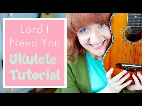 Lord I Need You Ukulele Chords Ver 4 By Matt Maher Worship Chords