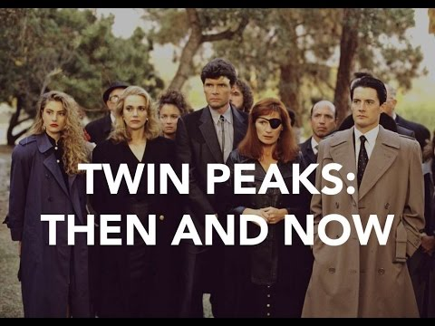 TWIN PEAKS - THEN & NOW