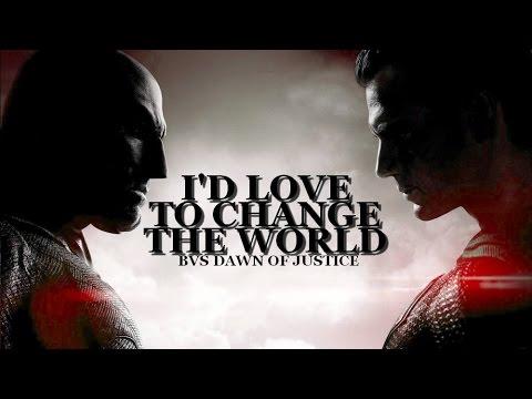 I'd love to change the world ; BvS