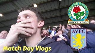 Match Day Vlogs - Blackburn Rovers V Aston Villa #17