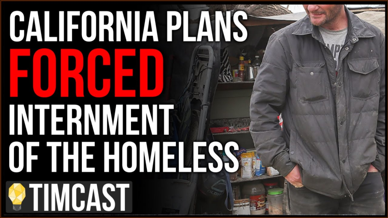California Plans FORCED Internment And Asset Seizure To Solve Homeless Crisis