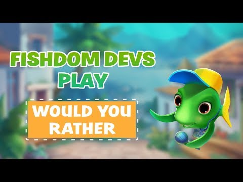 Fishdom — Would You Rather