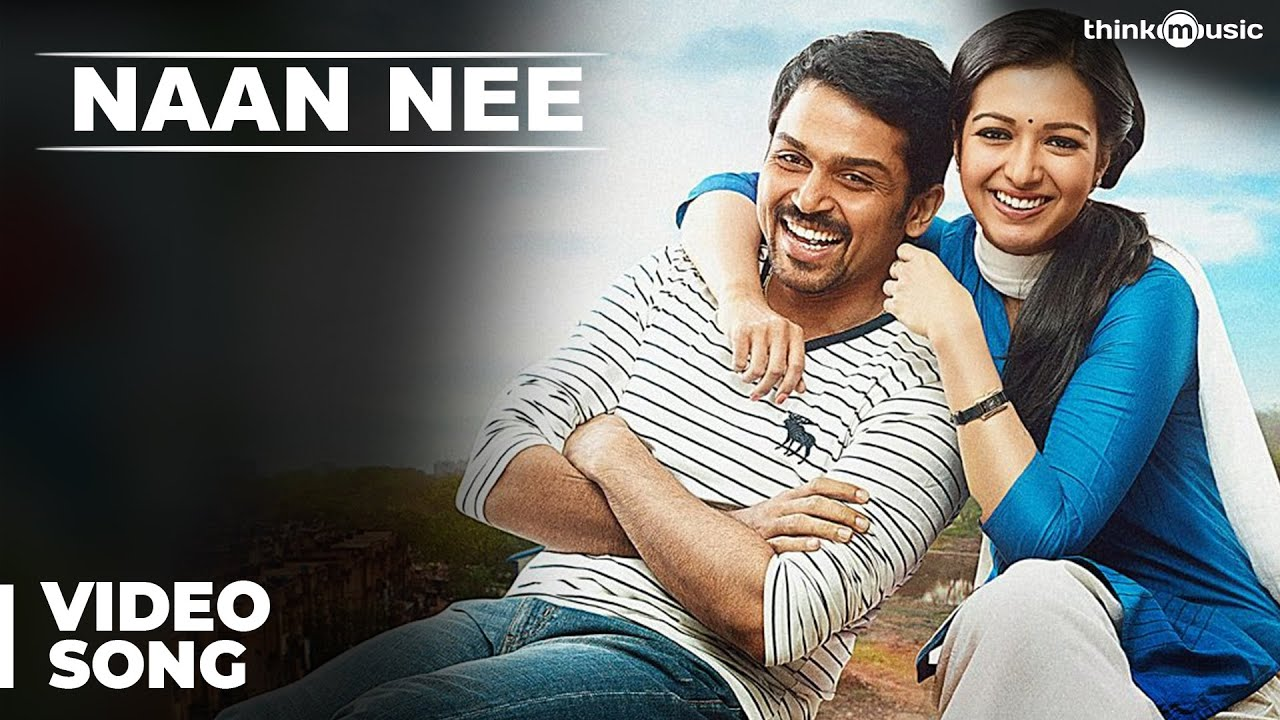 Download Official: Naan Nee Full Video Song   Madras   Karthi, Catherine Tresa   Santhosh Narayanan