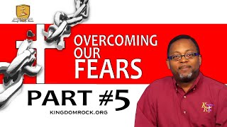 Overcoming Our Fears Part #5