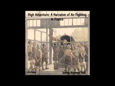 High Adventure A Narrative of Air Fighting in France (FULL audiobook) - part (1 of 3)