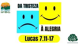 DA TRISTEZA À ALEGRIA   LUCAS 7.11-17