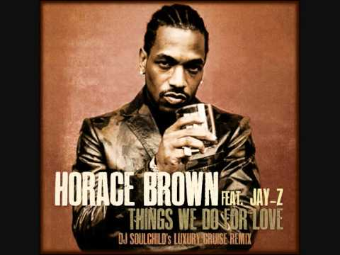 HORACE BROWN ft JAYZ  Things We Do For Love DJ Soulchilds Luxury Cruise Remix