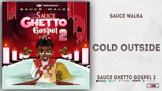 Sauce Walka - Cold Outside (Sauce Ghetto Gospel 2)