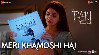 Meri Khamoshi Hai Video Song | Pari (2018)